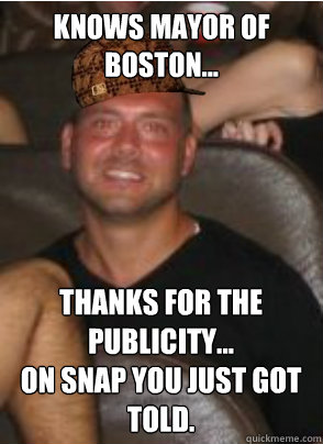 Knows Mayor of Boston... Thanks for the publicity... on snap you just got told.