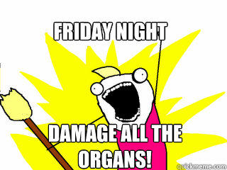 Friday Night Damage all the organs!