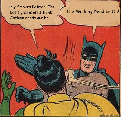 Holy Smokes Batman! The bat signal is on! I think Gotham needs our he-- The Walking Dead Is On!