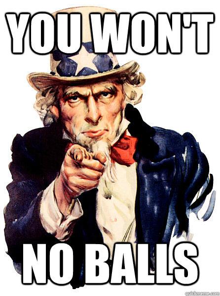 You Won't NO BALLS