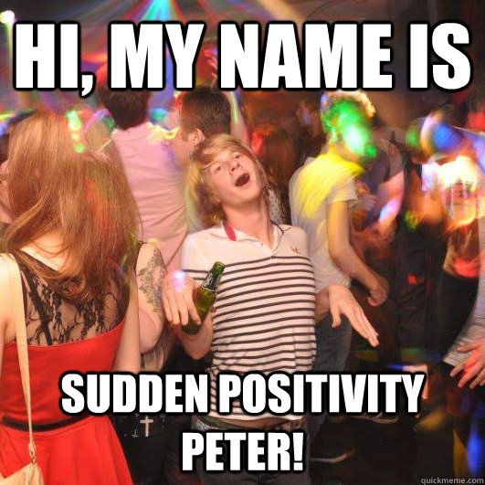 Hi, my name is sudden positivity peter!