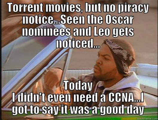 TORRENT MOVIES, BUT NO PIRACY NOTICE...SEEN THE OSCAR NOMINEES AND LEO GETS NOTICED... TODAY I DIDN'T EVEN NEED A CCNA...I GOT TO SAY IT WAS A GOOD DAY today was a good day