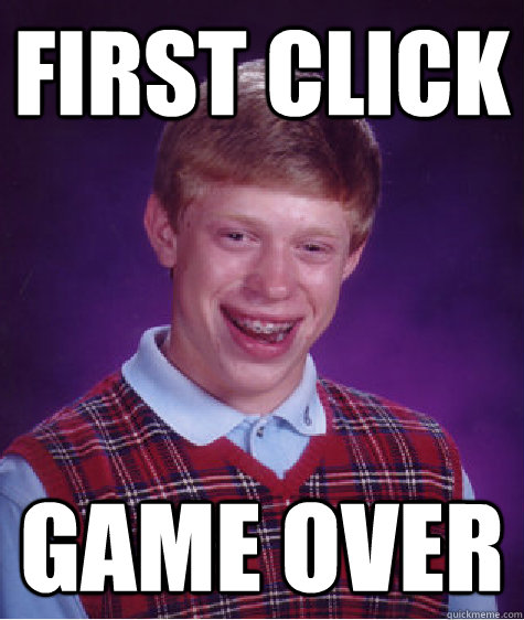 First click game over - First click game over  Bad Luck Brian