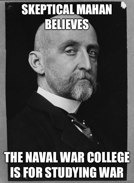 Skeptical Mahan believes The Naval War College is for studying War - Skeptical Mahan believes The Naval War College is for studying War  Skeptical Mahan