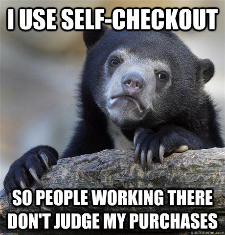 I use Self-checkout  So people working there don't judge my purchases - I use Self-checkout  So people working there don't judge my purchases  Confession Bear