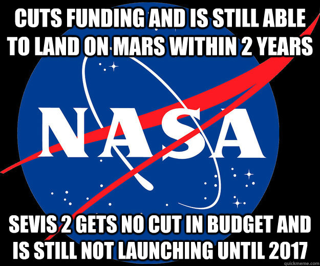 cuts funding and is still able to land on mars within 2 years sevis 2 gets no cut in budget and is still not launching until 2017 - cuts funding and is still able to land on mars within 2 years sevis 2 gets no cut in budget and is still not launching until 2017  Misc