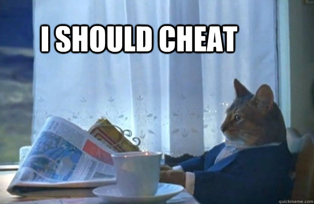I should cheat - I should cheat  Sophisticated Cat