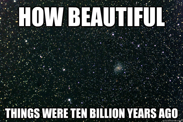 How beautiful things were ten billion years ago - How beautiful things were ten billion years ago  Misc