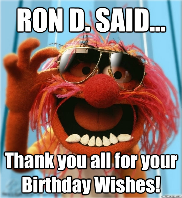 RON D SAID Thank You All For Your Birthday Wishes