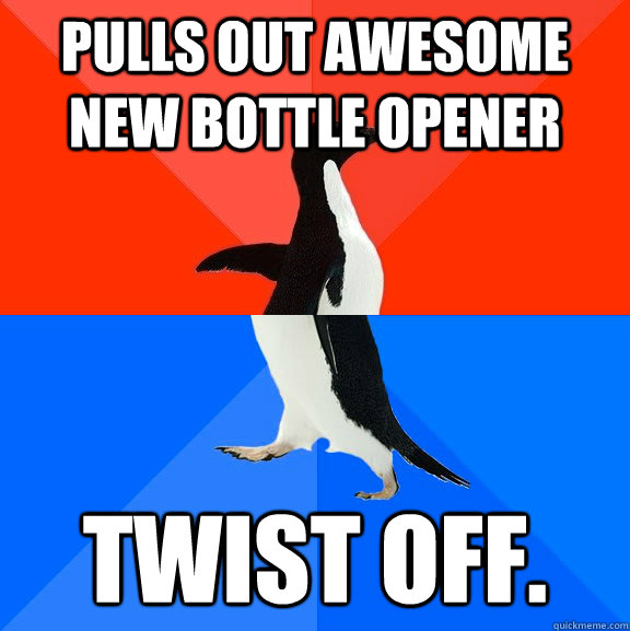 Pulls out awesome new bottle opener Twist off. - Pulls out awesome new bottle opener Twist off.  Socially Awesome Awkward Penguin