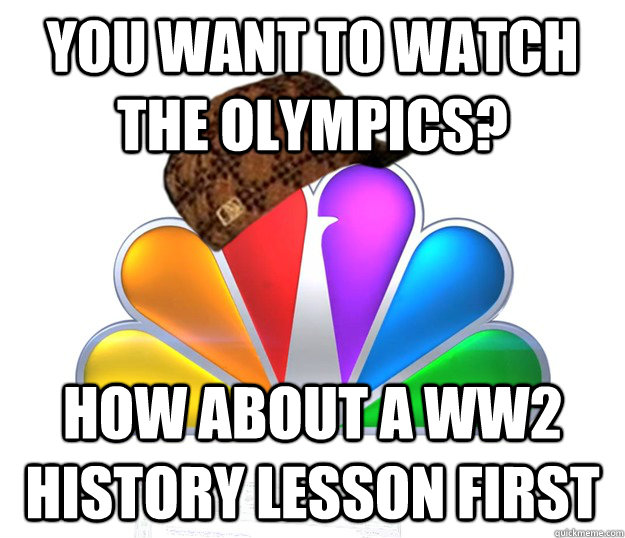 You want to watch the olympics? How about a ww2 history lesson first - You want to watch the olympics? How about a ww2 history lesson first  Scumbag NBC nbcfail