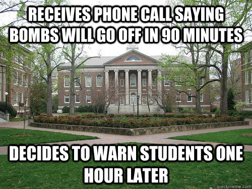 receives phone call saying bombs will go off in 90 minutes decides to warn students one hour later - receives phone call saying bombs will go off in 90 minutes decides to warn students one hour later  Scumbag University