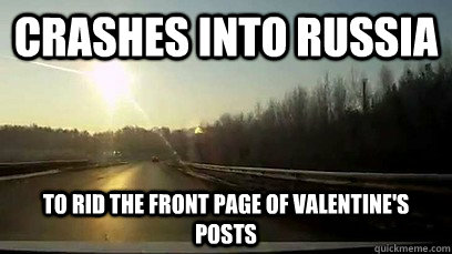 Crashes into russia To rid the front page of Valentine's posts