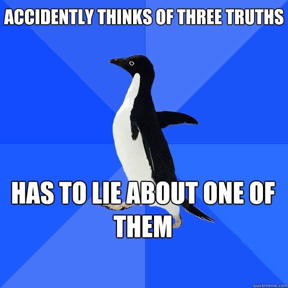 Accidently thinks of three truths has to lie about one of them   - Accidently thinks of three truths has to lie about one of them    Misc