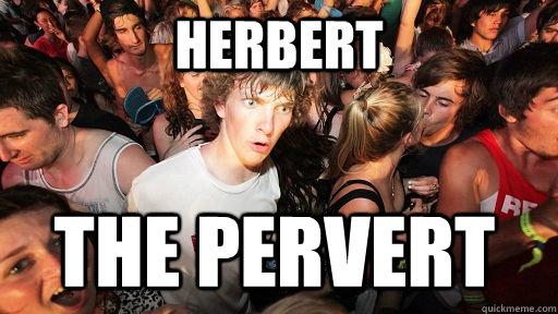f6f853ba9778594334a591fb5988a74550cff2e9d3b82d8972569531fbcf900f herbert the pervert sudden clarity clarence quickmeme,Herbert Meme