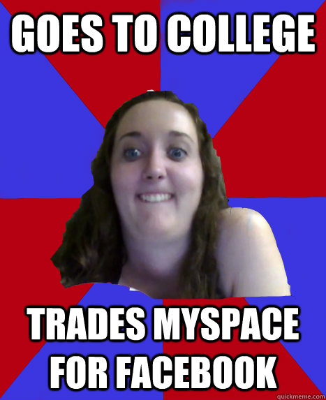 Goes to college Trades myspace for facebook