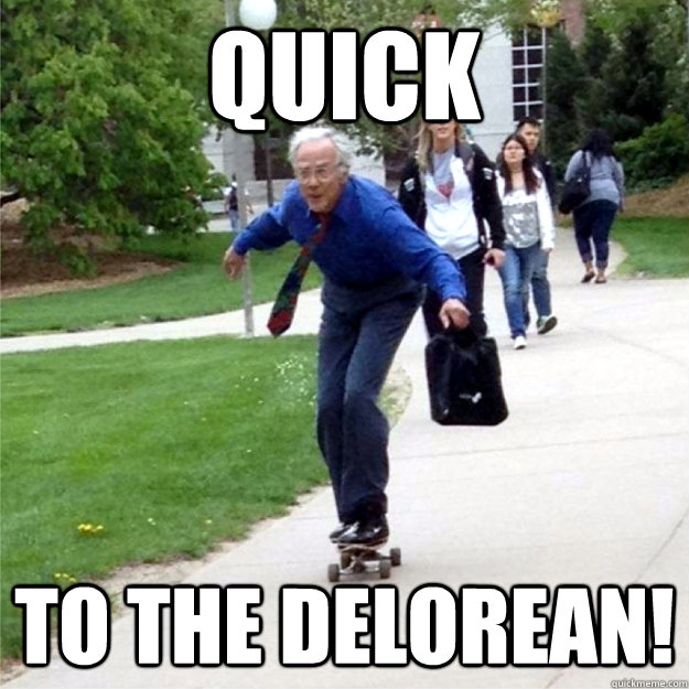 quick to the Delorean! - quick to the Delorean!  Skating Prof