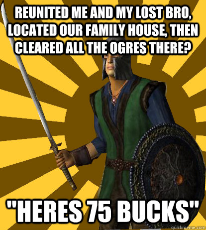 Reunited me and my lost bro, located our family house, then cleared all the ogres there?