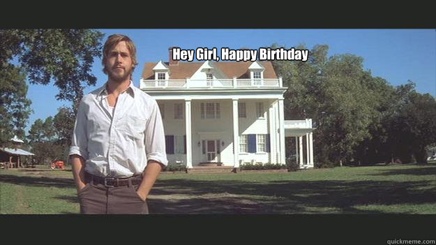 Hey Girl, Happy Birthday  - Hey Girl, Happy Birthday   Ryan Gosling