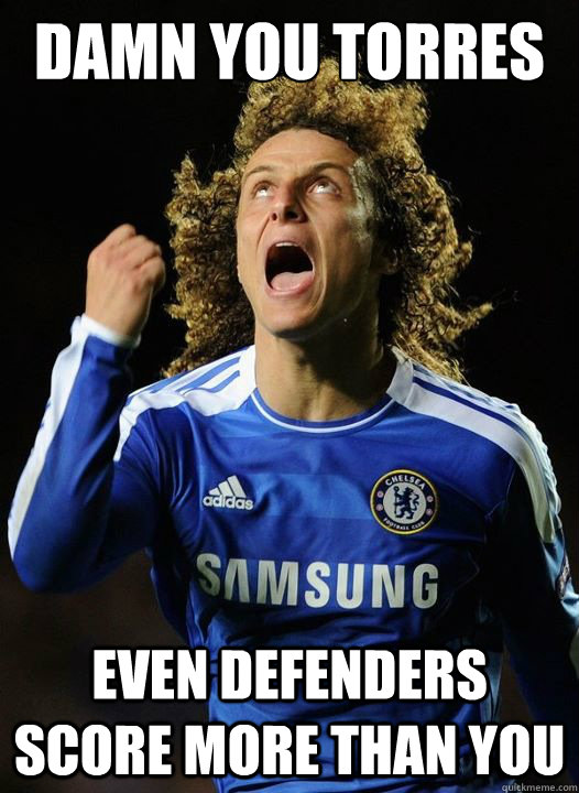 Damn you Torres Even defenders score more than you - Damn you Torres Even defenders score more than you  Mad David Luiz