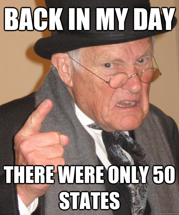 back in my day There were only 50 states - back in my day There were only 50 states  back in my day