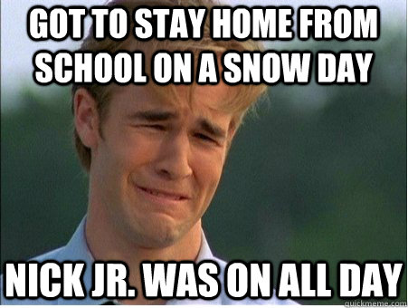 Got to Stay Home From School on a Snow Day Nick Jr. was on all day - Got to Stay Home From School on a Snow Day Nick Jr. was on all day  1990s Problems