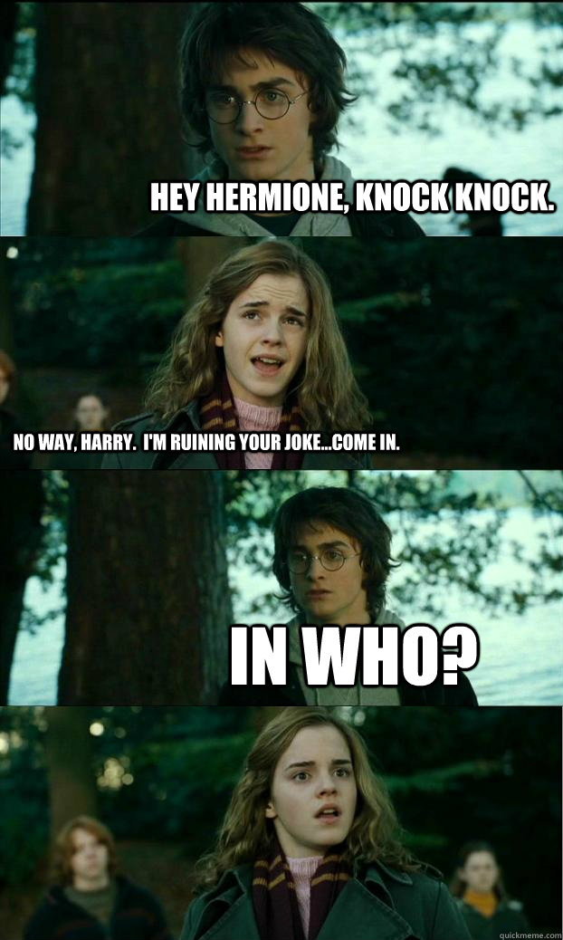 hey hermione, Knock Knock. No way, harry.  I'm ruining your joke...come in. in who? - hey hermione, Knock Knock. No way, harry.  I'm ruining your joke...come in. in who?  Horny Harry