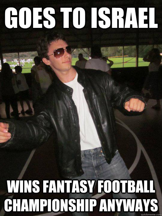 Goes to Israel Wins Fantasy Football Championship Anyways - Goes to Israel Wins Fantasy Football Championship Anyways  Success Jake