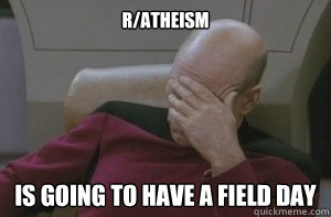 r/atheism is going to have a field day
