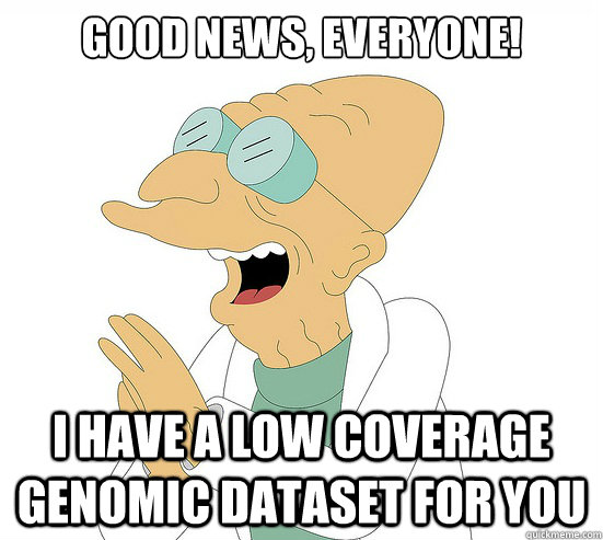 Good News, EVeryone! I have a low coverage genomic dataset for you - Good News, EVeryone! I have a low coverage genomic dataset for you  Futurama Farnsworth