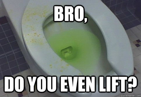 Bro, Do you even lift? - Bro, Do you even lift?  Pee Seat