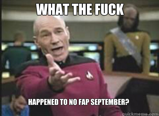 What the fuck Happened to no fap september? - What the fuck Happened to no fap september?  What the Fuck
