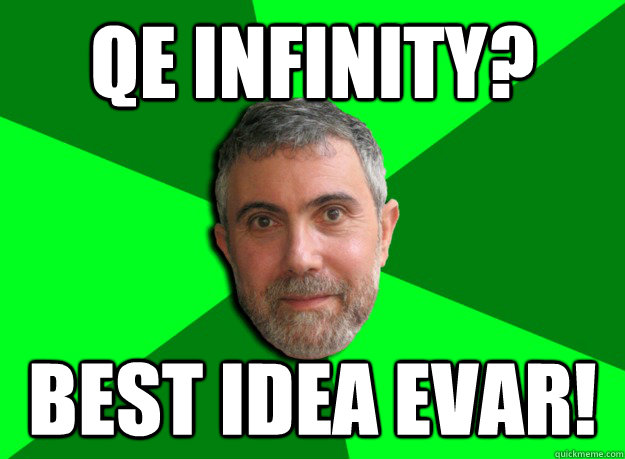 QE infinity? Best idea evar! - QE infinity? Best idea evar!  Advice Krugman