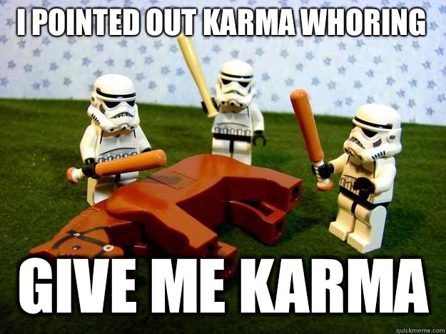 I pointed out karma whoring Give me karma  Beating Dead Horse Stormtroopers