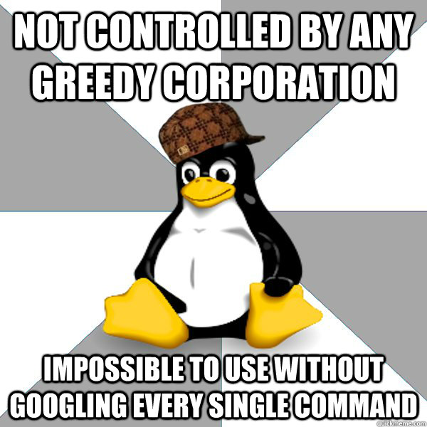 not controlled by any greedy corporation impossible to use without googling every single command