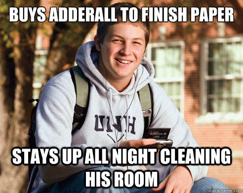 Buys adderall to finish paper Stays up all night cleaning his room - Buys adderall to finish paper Stays up all night cleaning his room  College Freshman