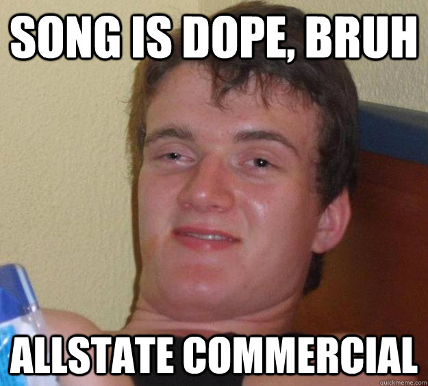 song is dope, bruh allstate commercial - song is dope, bruh allstate commercial  10 Guy