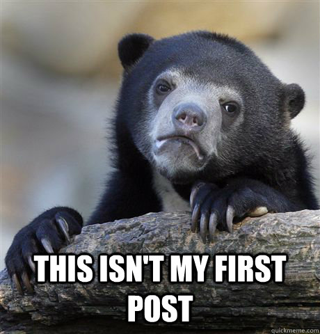This isn't my first post  - This isn't my first post   Confession Bear
