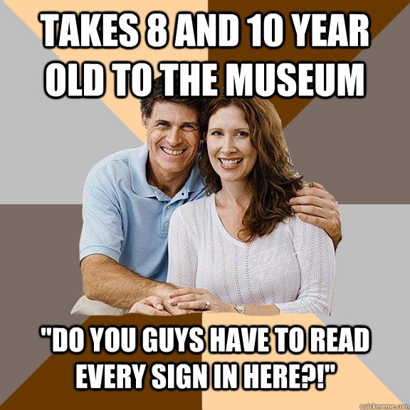 Takes 8 and 10 year old to the museum