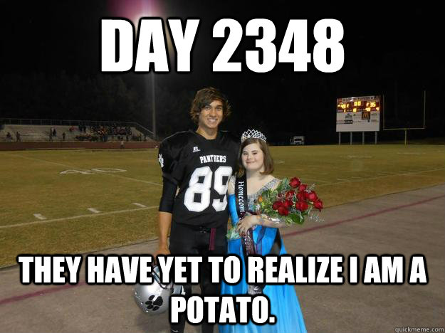 Day 2348 They have yet to realize I am a potato. - Day 2348 They have yet to realize I am a potato.  Potato Prom