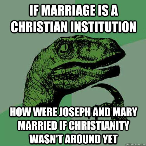 If marriage is a christian institution  how were Joseph and Mary married if Christianity wasn't around yet - If marriage is a christian institution  how were Joseph and Mary married if Christianity wasn't around yet  Philosoraptor