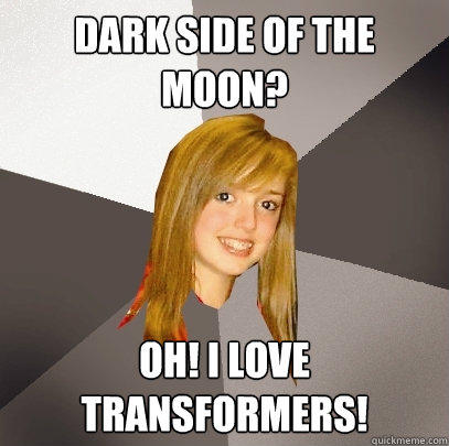 Dark Side of the moon? Oh! i love transformers!