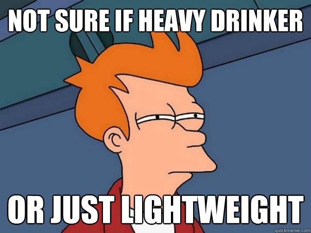 Not Sure If Heavy Drinker Or Just Lightweight Futurama Fry Quickmeme