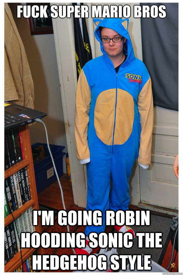 fuck super mario bros i'm going robin hooding sonic the hedgehog style