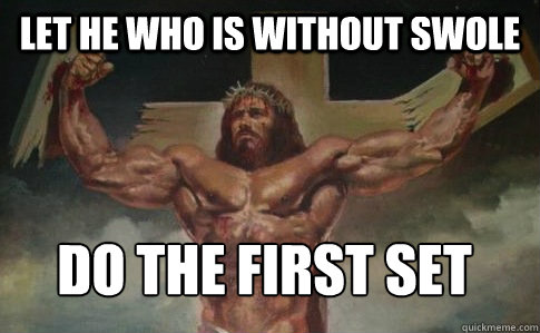 LET HE WHO IS WITHOUT SWOLE DO THE FIRST SET  Buff Jesus