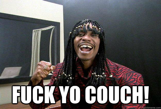 fuck yo couch!
