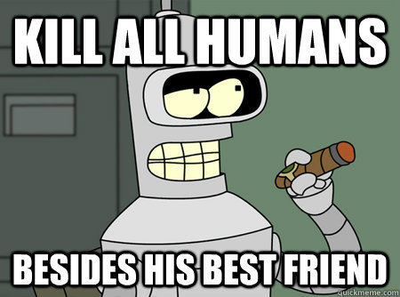Kill all humans Besides his best friend