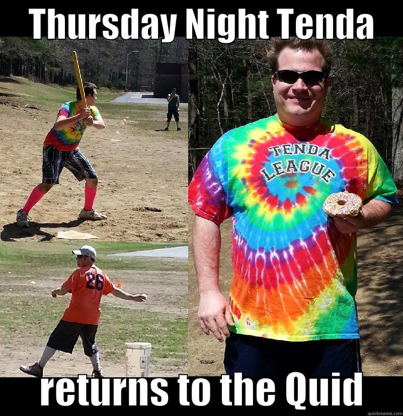 THURSDAY NIGHT TENDA           RETURNS TO THE QUID     Misc