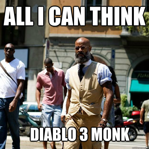 all i can think Diablo 3 monk