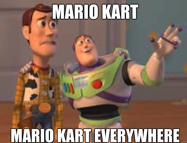 Mario Kart Mario Kart everywhere